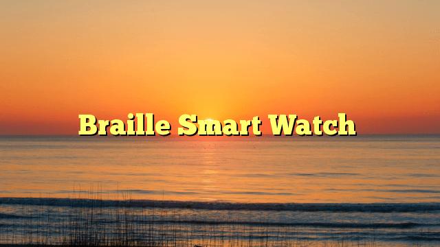 Braille Smart Watch