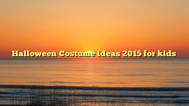 Halloween Costume ideas 2015 for kids