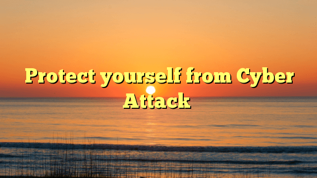 Protect yourself from Cyber Attack