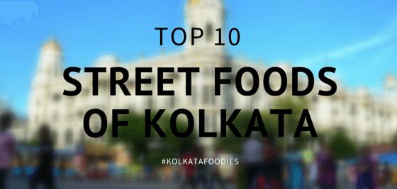 10 Mouth-Watering Street Foods of 'The City of Joy', KOLKATA .