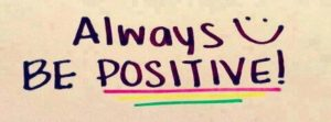 Always be positive