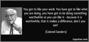 quote-you-got-to-like-your-work-you-have-got-to-like-what-you-are-doing-you-have-got-to-be-doing-colonel-sanders-350613