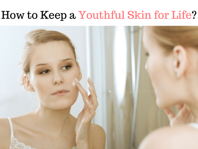 How to Keep a Youthful Skin for Life
