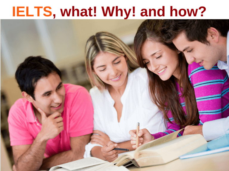 IELTS, what! Why! and how?