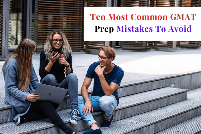 10 Most Common GMAT Prep Mistakes To Avoid