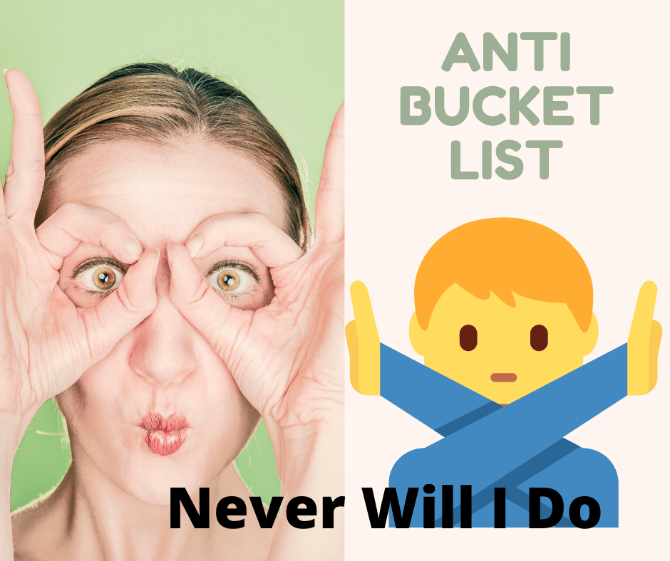 Anti – Bucket List – Don't Do Them, Ever!